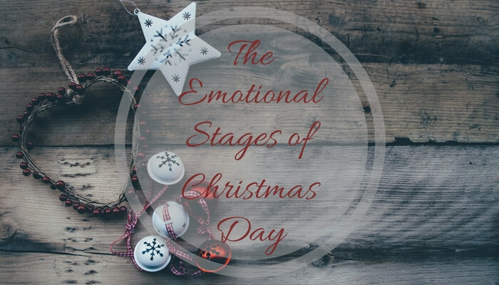 The Emotional Stages Of Christmas Day