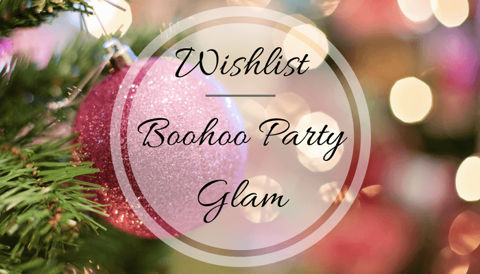 Wishlist | Boohoo PartyGlam